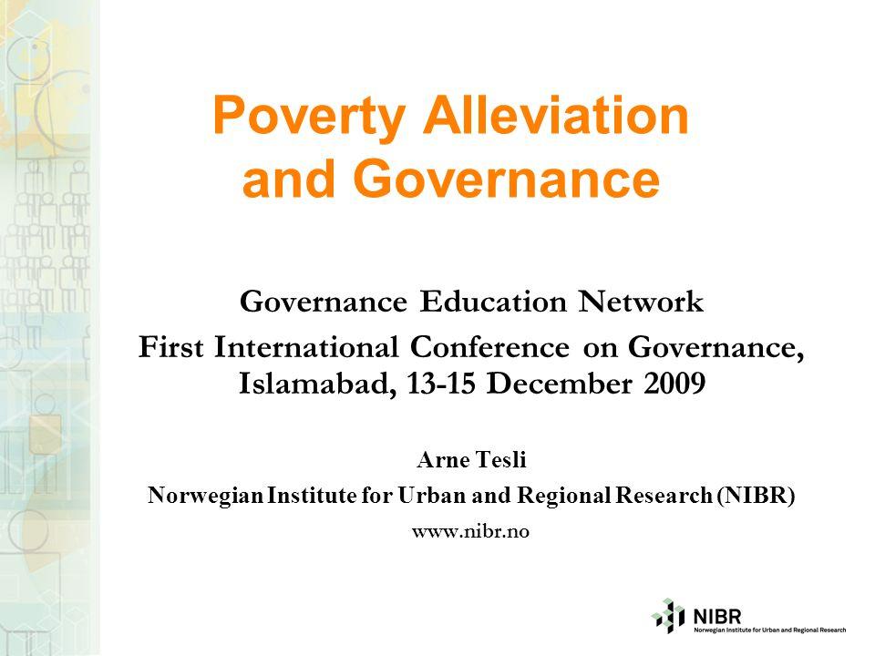 Poverty Alleviation and Governance Governance Education Network First International Conference on Governance, Islamabad, 13-15 December 2009 Arne Tesl