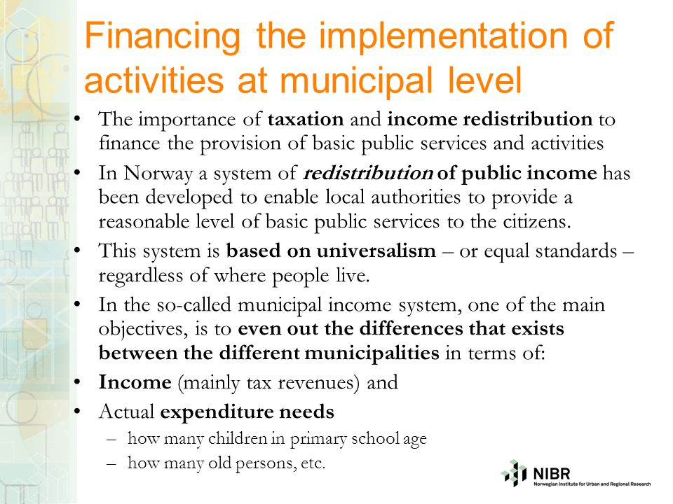 Financing the implementation of activities at municipal level The importance of taxation and income redistribution to finance the provision of basic p