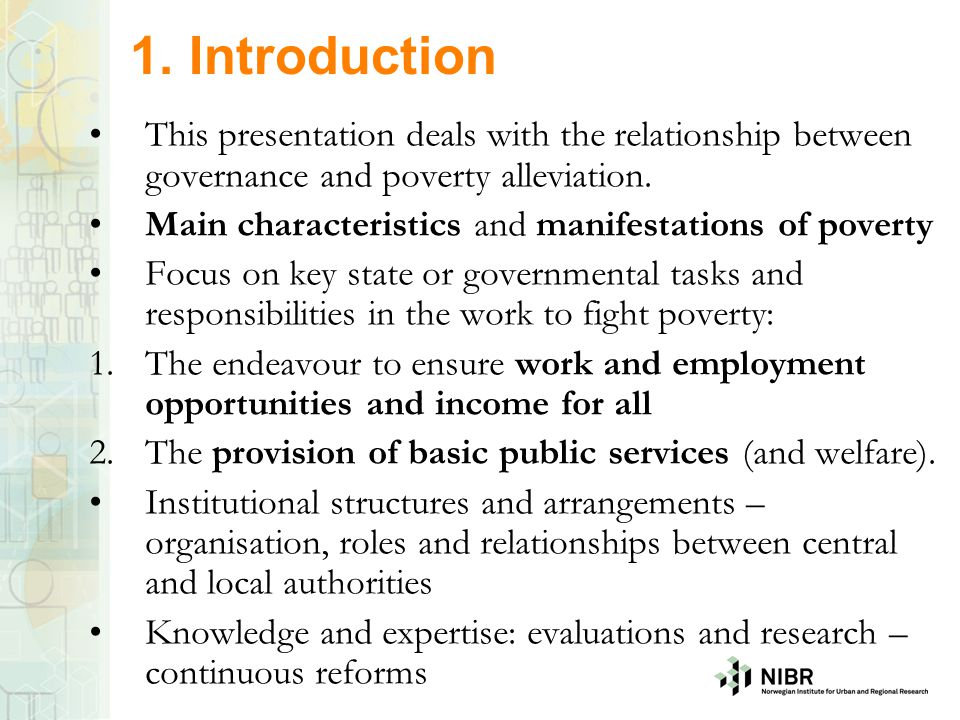 1. Introduction This presentation deals with the relationship between governance and poverty alleviation. Main characteristics and manifestations of p