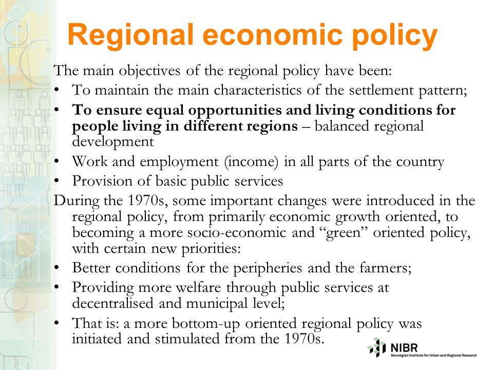 Regional economic policy The main objectives of the regional policy have been: To maintain the main characteristics of the settlement pattern; To ensu