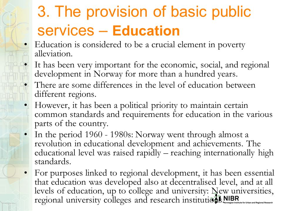 3. The provision of basic public services – Education Education is considered to be a crucial element in poverty alleviation. It has been very importa