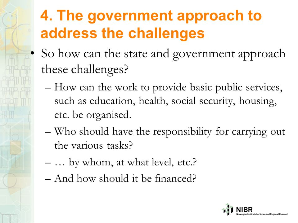 4. The government approach to address the challenges So how can the state and government approach these challenges? –How can the work to provide basic