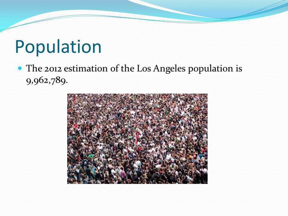 Population The 2012 estimation of the Los Angeles population is 9,962,789.