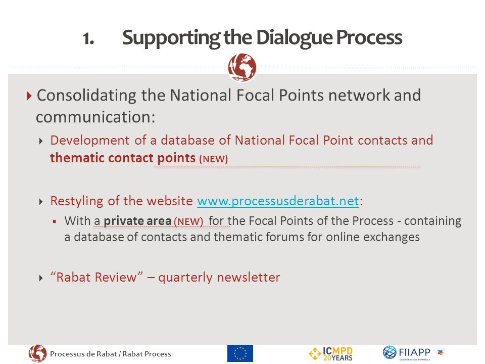 Processus de Rabat / Rabat Process 1.Supporting the Dialogue Process  Consolidating the National Focal Points network and communication:  Developmen