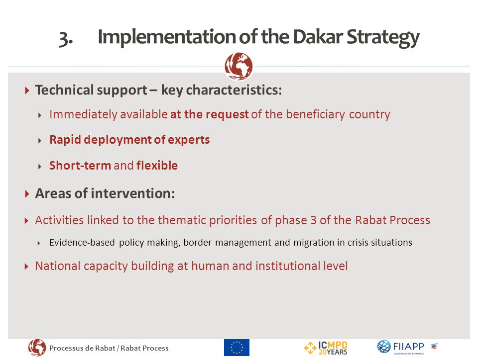 Processus de Rabat / Rabat Process 3.Implementation of the Dakar Strategy  Technical support – key characteristics:  Immediately available at the re