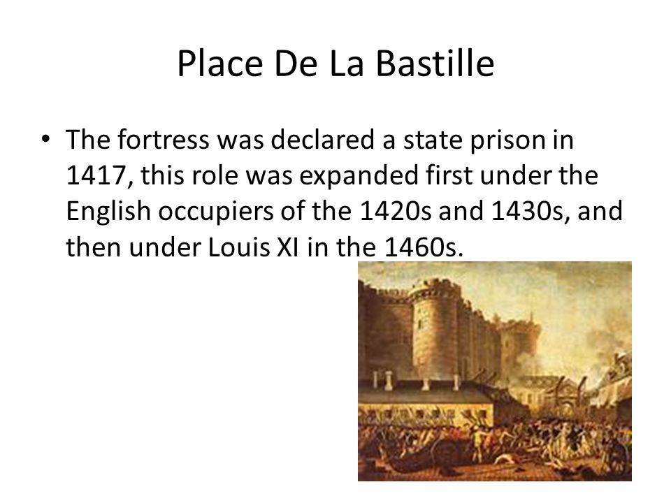 Place De La Bastille The defences of the Bastille were fortified in response to the English and Imperial threat during the 1550s, with a bastion constructed to the east of the fortress.