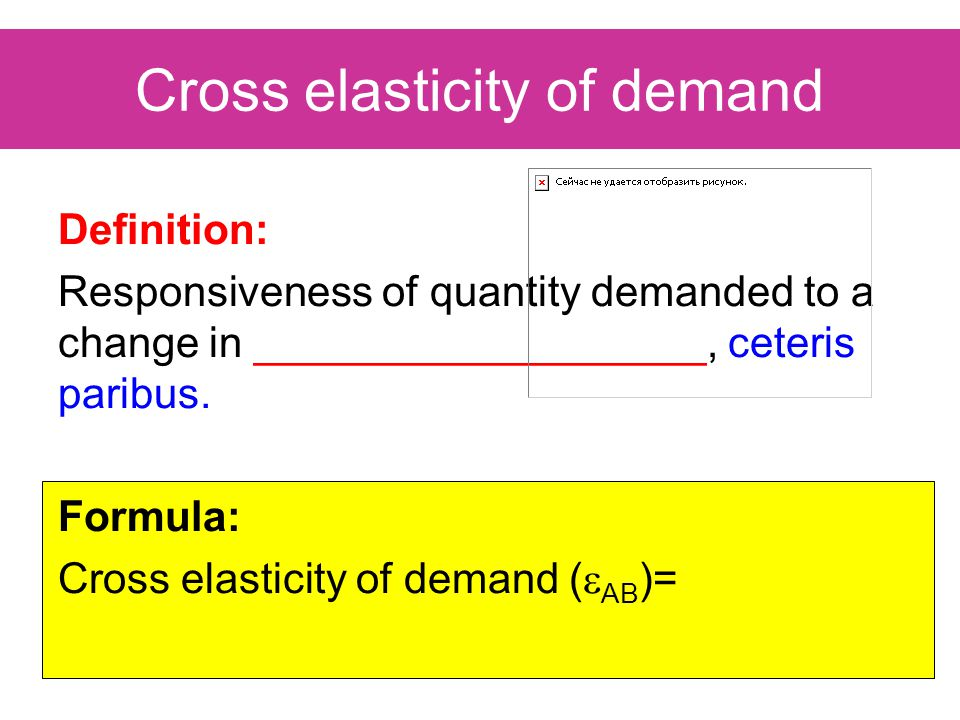 Cross elasticity of demand Definition: Responsiveness of quantity demanded to a change in ___________________, ceteris paribus.