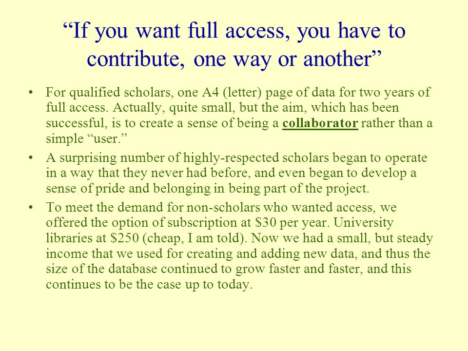 If you want full access, you have to contribute, one way or another For qualified scholars, one A4 (letter) page of data for two years of full access.
