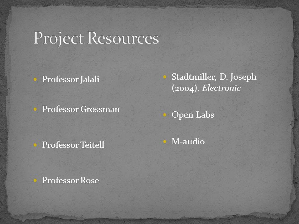 Professor Jalali Professor Grossman Professor Teitell Professor Rose Stadtmiller, D. Joseph (2004). Electronic Open Labs M-audio