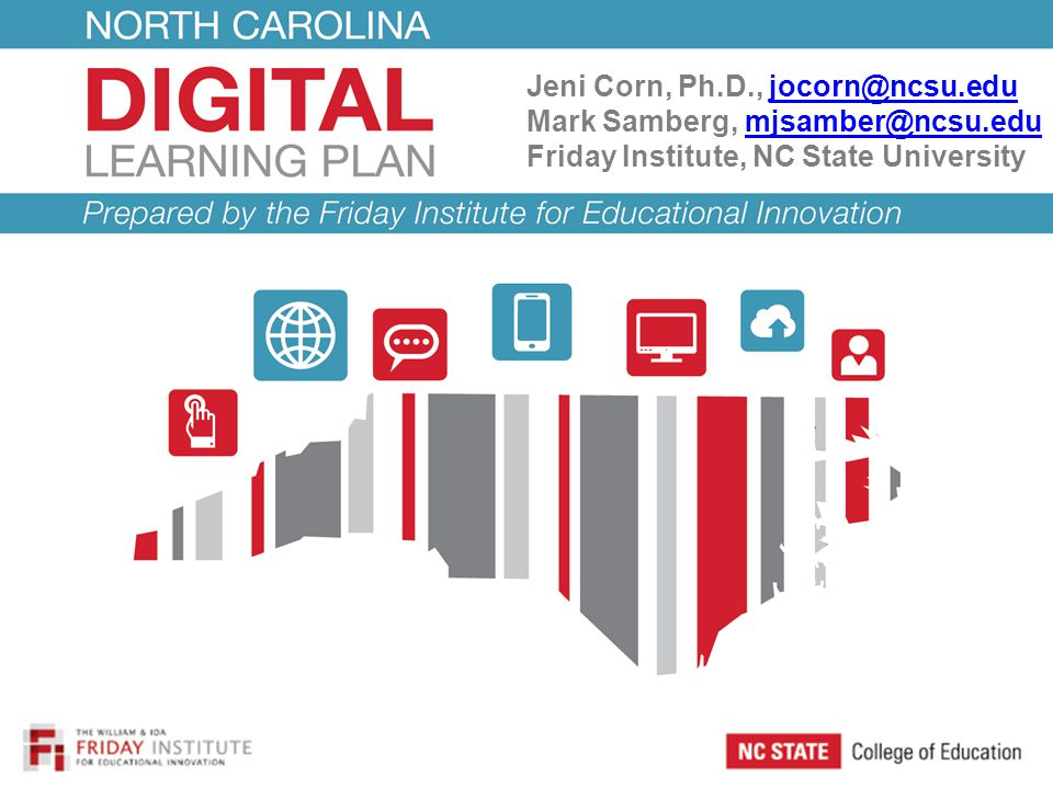 Jeni Corn, Ph.D., jocorn@ncsu.edujocorn@ncsu.edu Mark Samberg, mjsamber@ncsu.edumjsamber@ncsu.edu Friday Institute, NC State University