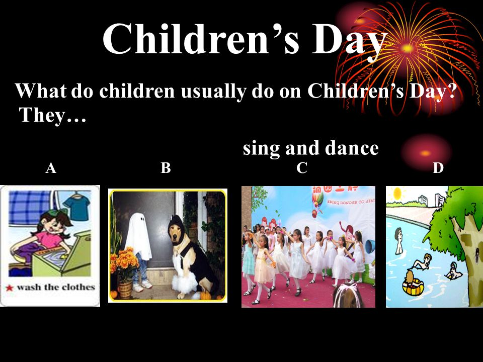 Children's Day 儿童节 A B C D What do children usually do on Children's Day They…