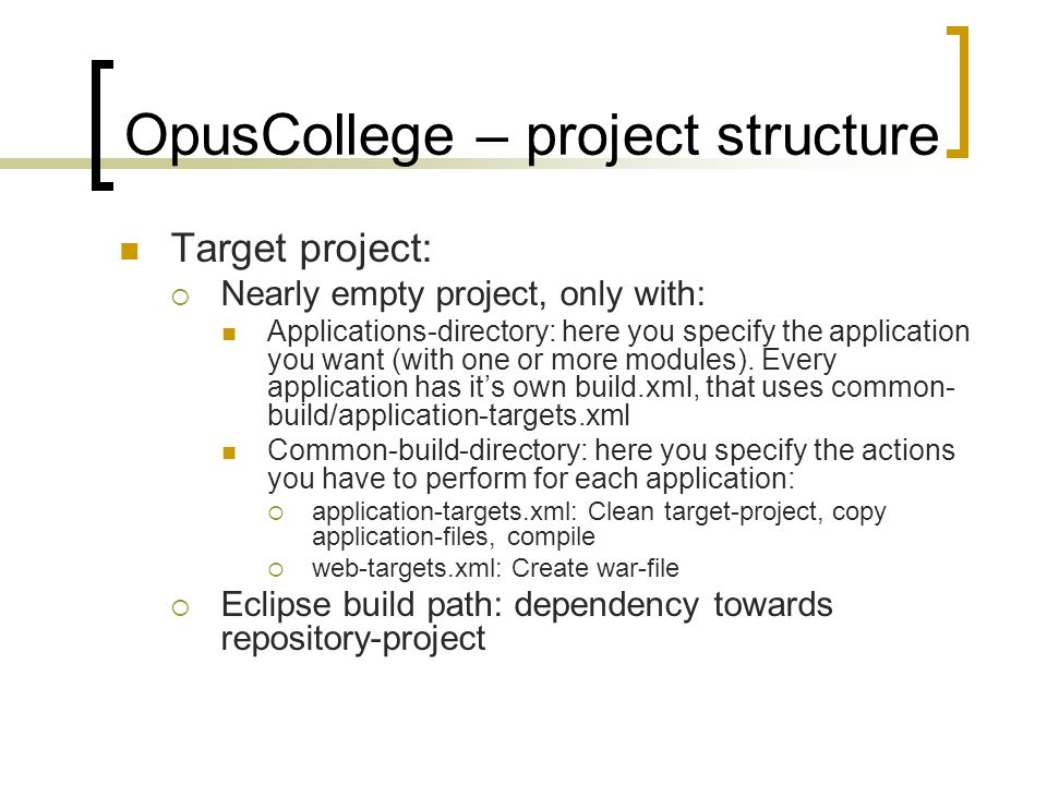OpusCollege – project structure Target project:  Nearly empty project, only with: Applications-directory: here you specify the application you want (with one or more modules).