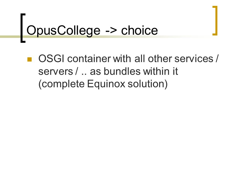 OpusCollege -> choice OSGI container with all other services / servers /..
