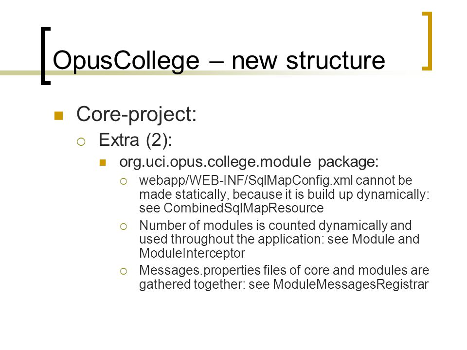 OpusCollege – new structure Core-project:  Extra (2): org.uci.opus.college.module package:  webapp/WEB-INF/SqlMapConfig.xml cannot be made staticall