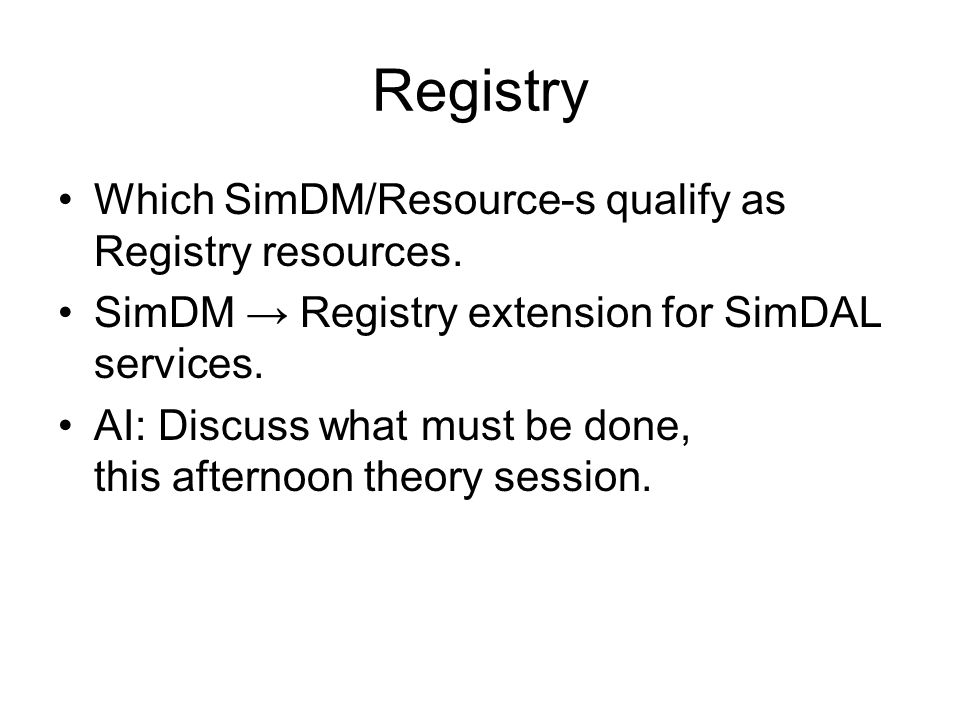 Registry Which SimDM/Resource-s qualify as Registry resources. SimDM → Registry extension for SimDAL services. AI: Discuss what must be done, this aft