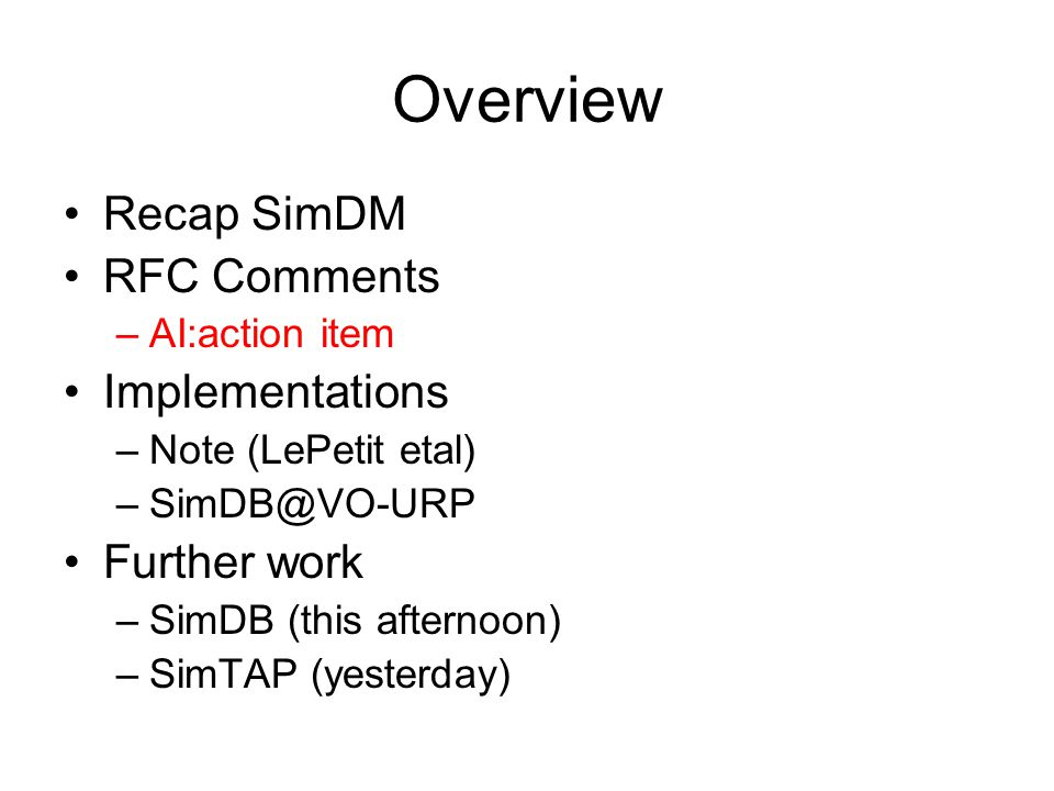 Overview Recap SimDM RFC Comments –AI:action item Implementations –Note (LePetit etal) –SimDB@VO-URP Further work –SimDB (this afternoon) –SimTAP (yes