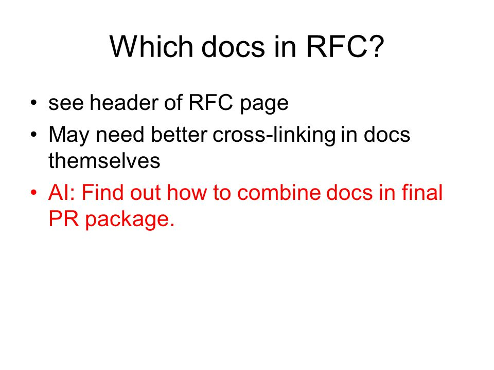 Which docs in RFC? see header of RFC page May need better cross-linking in docs themselves AI: Find out how to combine docs in final PR package.