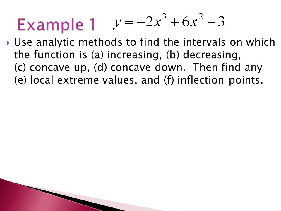  Use analytic methods to find the intervals on which the function is (a) increasing, (b) decreasing, (c) concave up, (d) concave down.