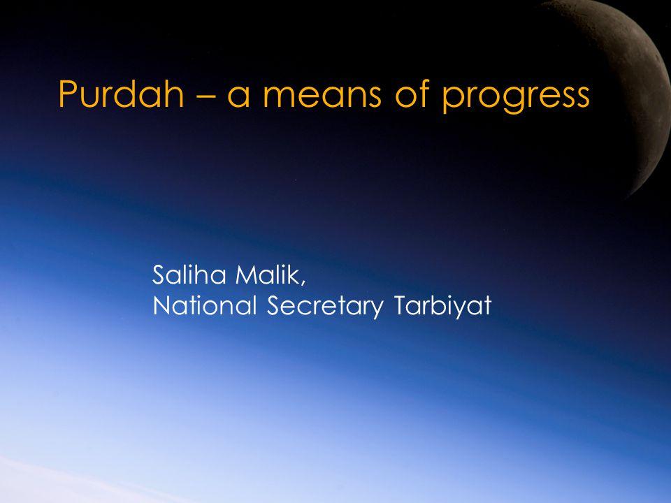 Purdah – a means of progress Saliha Malik, National Secretary Tarbiyat