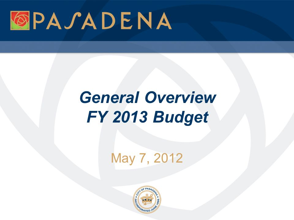 May 7, 2012 General Overview FY 2013 Budget