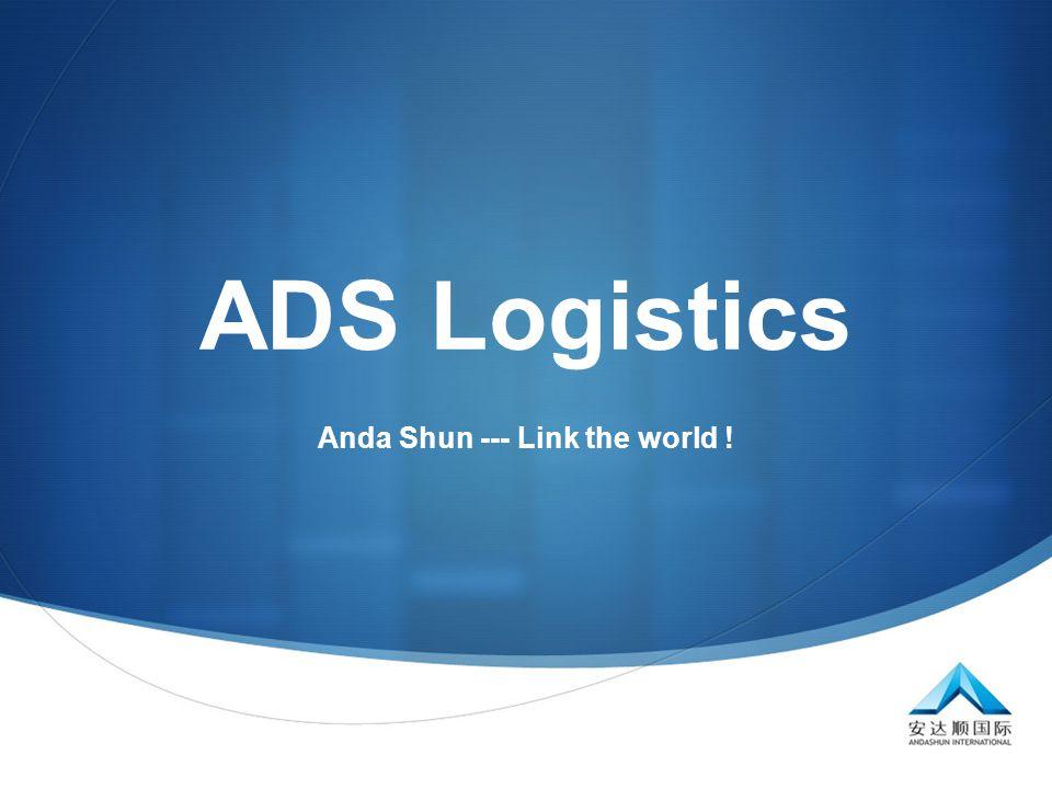  ADS Logistics Anda Shun --- Link the world !