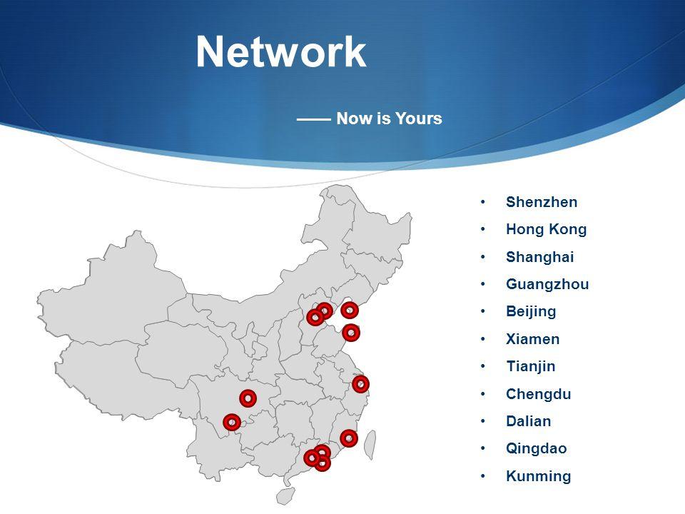 Network —— Now is Yours Shenzhen Hong Kong Shanghai Guangzhou Beijing Xiamen Tianjin Chengdu Dalian Qingdao Kunming