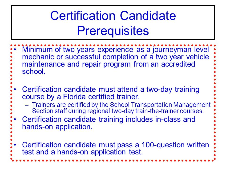 Certification Candidate Prerequisites Minimum of two years experience as a journeyman level mechanic or successful completion of a two year vehicle ma
