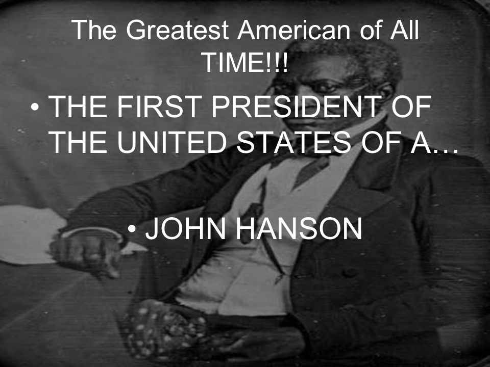 The Greatest American of All TIME!!! THE FIRST PRESIDENT OF THE UNITED STATES OF A… JOHN HANSON