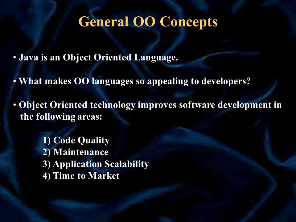 General OO Concepts Java is an Object Oriented Language.