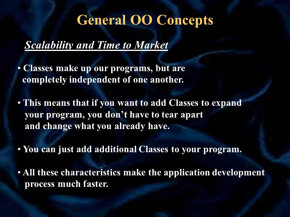 General OO Concepts Classes make up our programs, but are completely independent of one another.