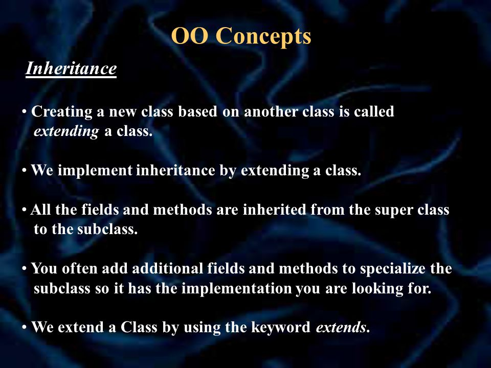 OO Concepts Creating a new class based on another class is called extending a class. We implement inheritance by extending a class. All the fields and