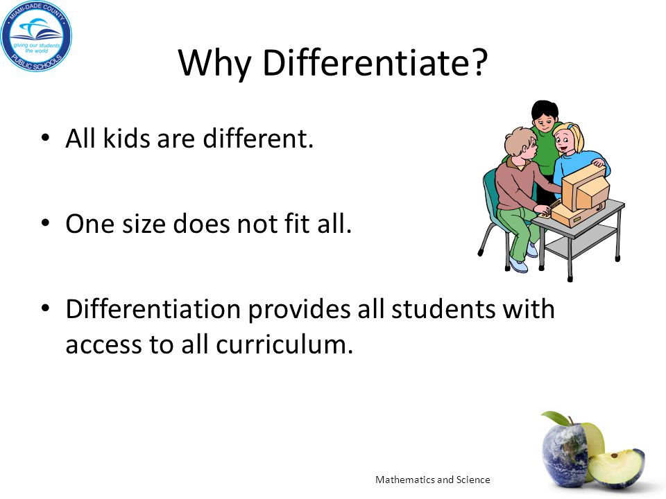 Why Differentiate.All kids are different. One size does not fit all.