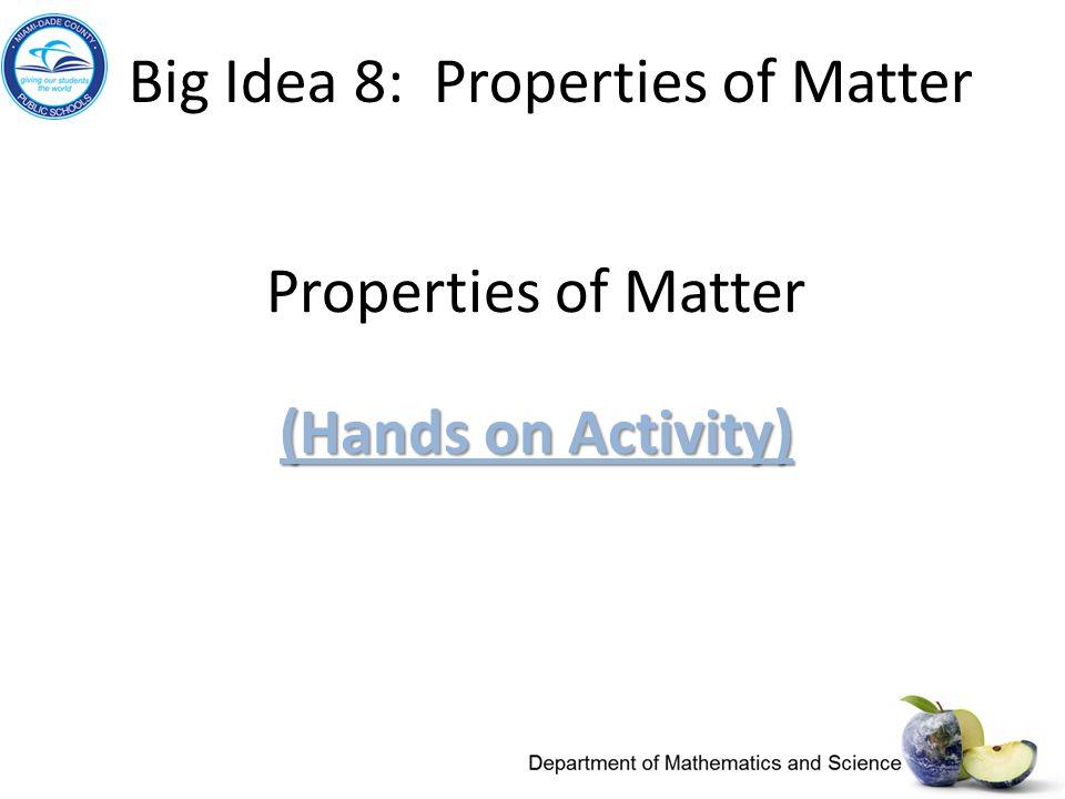(Hands on Activity) (Hands on Activity) Properties of Matter (Hands on Activity) (Hands on Activity) Big Idea 8: Properties of Matter