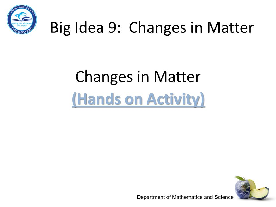 Big Idea 9: Changes in Matter Changes in Matter (Hands on Activity) (Hands on Activity)