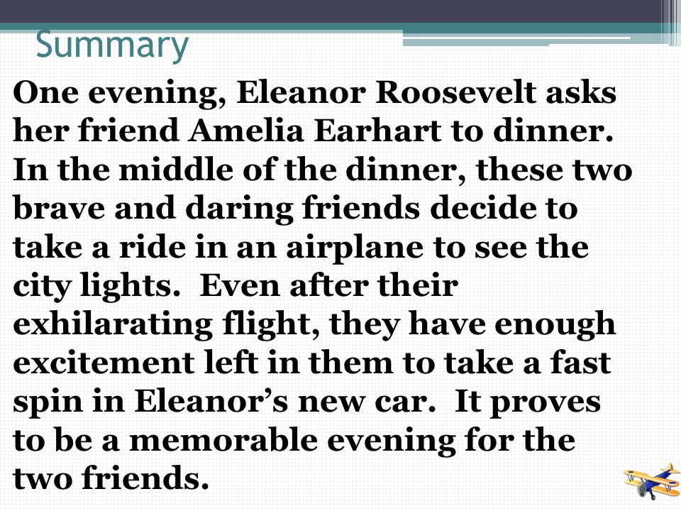 Summary One evening, Eleanor Roosevelt asks her friend Amelia Earhart to dinner.