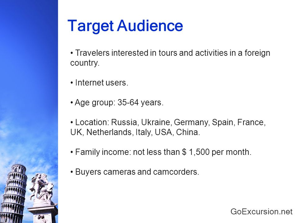 Target Audience GoExcursion.net Travelers interested in tours and activities in a foreign country.