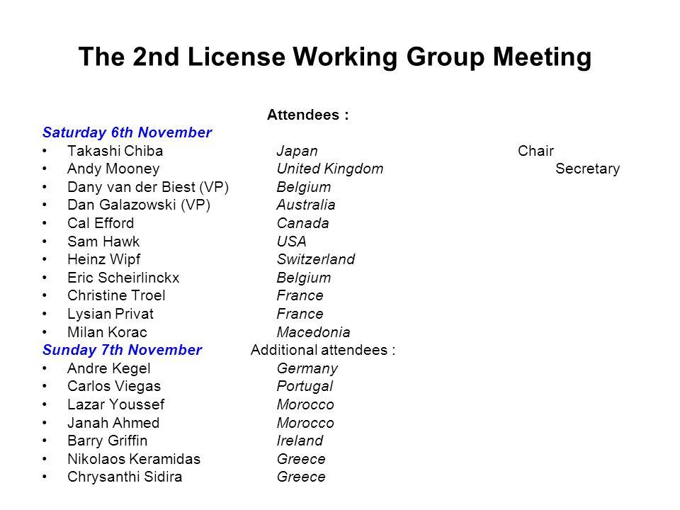 The 2nd License Working Group Meeting Attendees : Saturday 6th November Takashi Chiba JapanChair Andy Mooney United Kingdom Secretary Dany van der Bie