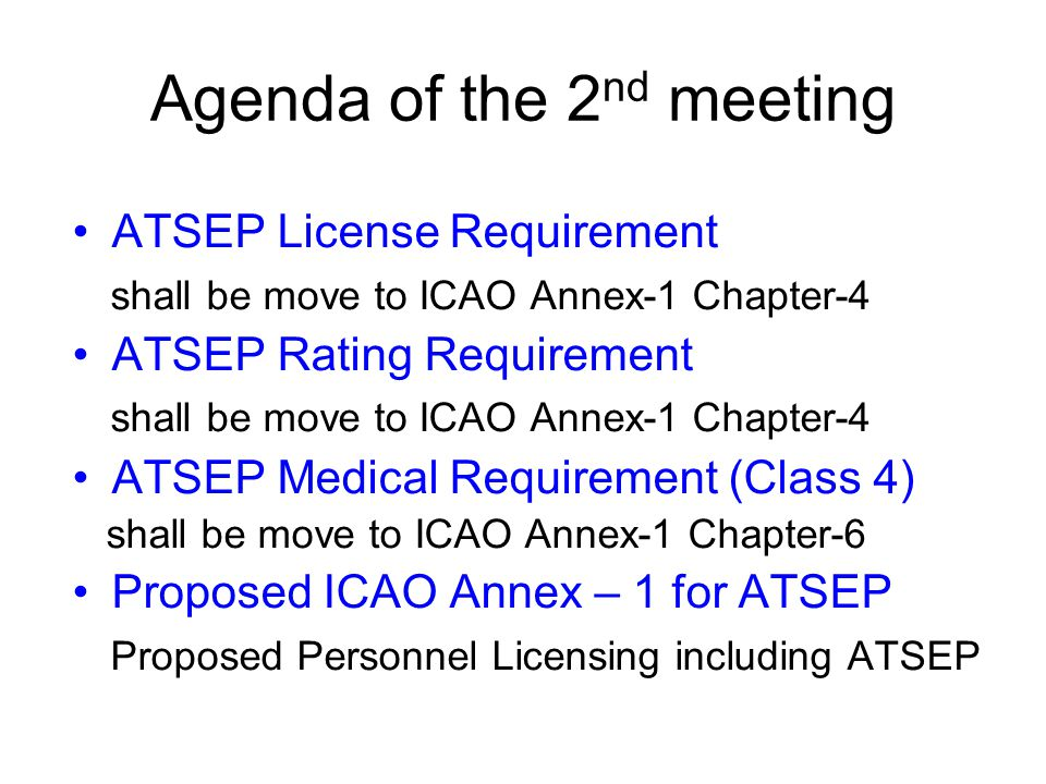 Agenda of the 2 nd meeting ATSEP License Requirement shall be move to ICAO Annex-1 Chapter-4 ATSEP Rating Requirement shall be move to ICAO Annex-1 Ch