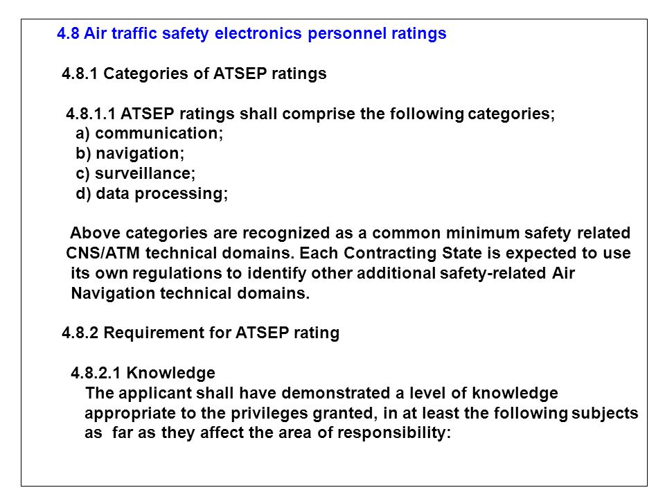 4.8 Air traffic safety electronics personnel ratings 4.8.1 Categories of ATSEP ratings 4.8.1.1 ATSEP ratings shall comprise the following categories;