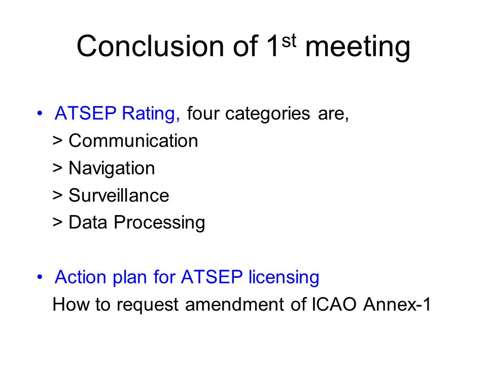 Conclusion of 1 st meeting ATSEP Rating, four categories are, > Communication > Navigation > Surveillance > Data Processing Action plan for ATSEP lice