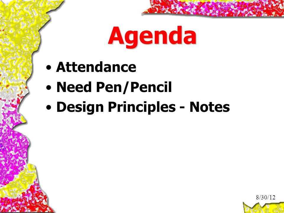Agenda Attendance Need Pen/Pencil Design Principles - Notes 8/30/12