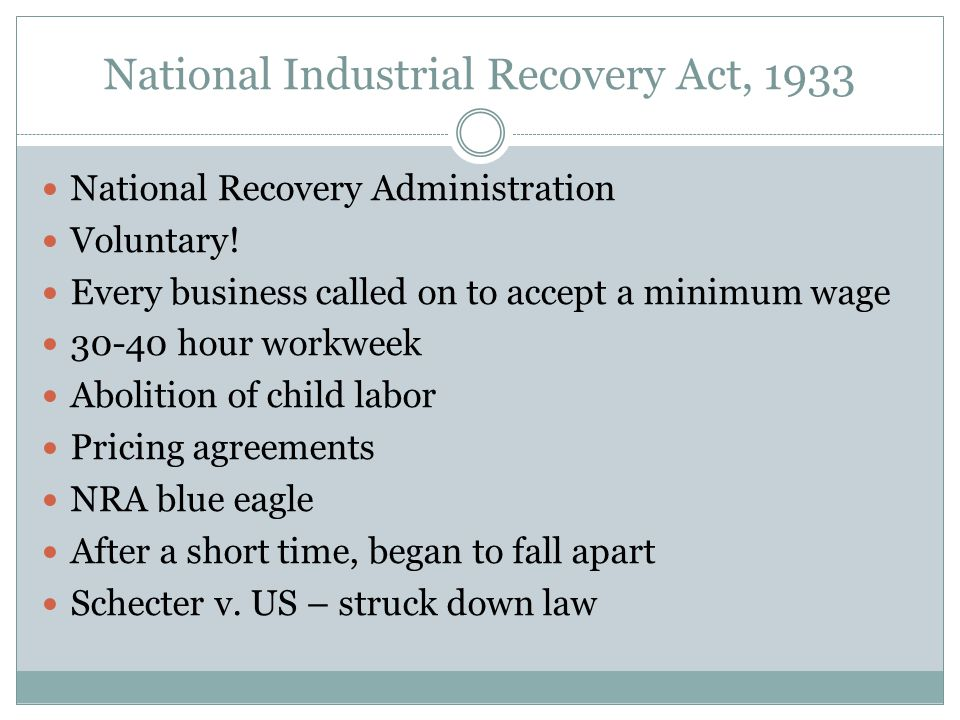 National Industrial Recovery Act, 1933 National Recovery Administration Voluntary! Every business called on to accept a minimum wage 30-40 hour workwe