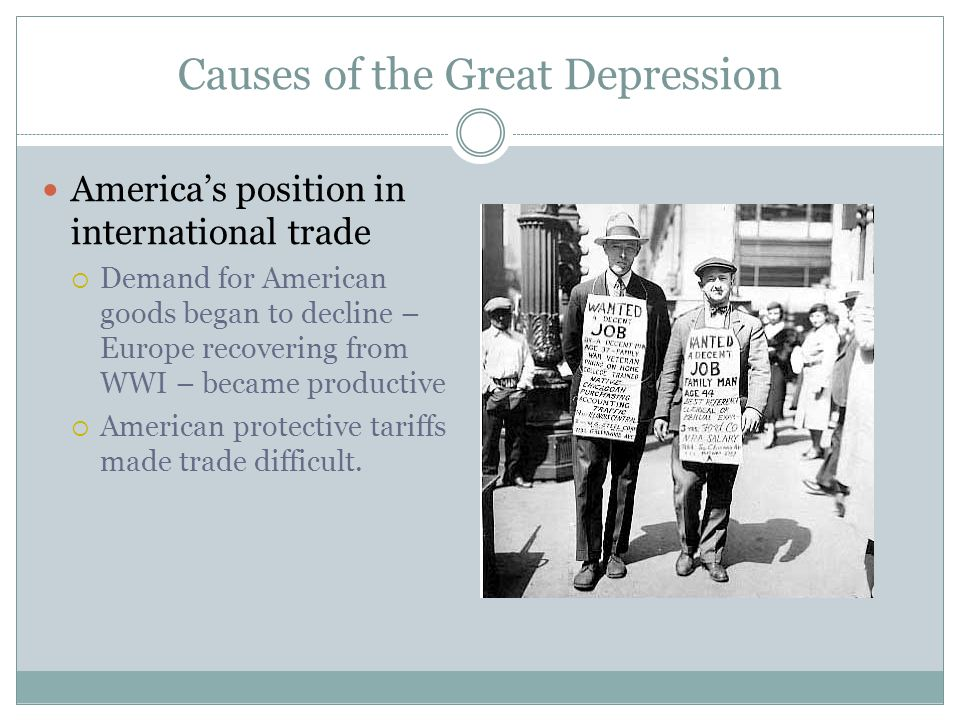 Causes of the Great Depression America's position in international trade  Demand for American goods began to decline – Europe recovering from WWI – b