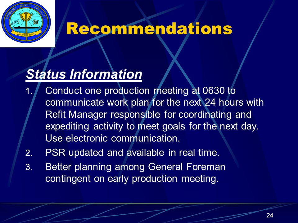 Insert your command logo on the slide master here 24 Recommendations Status Information 1. Conduct one production meeting at 0630 to communicate work