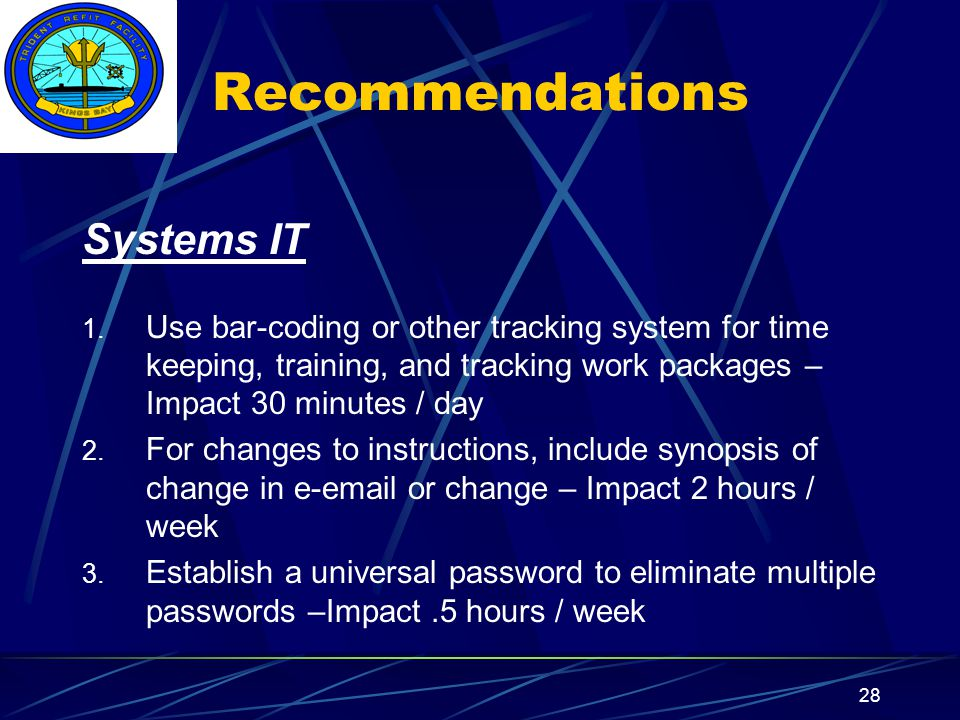 Insert your command logo on the slide master here 28 Recommendations Systems IT 1. Use bar-coding or other tracking system for time keeping, training,