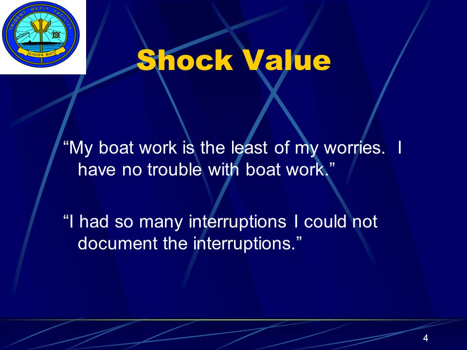 "Insert your command logo on the slide master here 4 Shock Value ""My boat work is the least of my worries. I have no trouble with boat work."" ""I had so"
