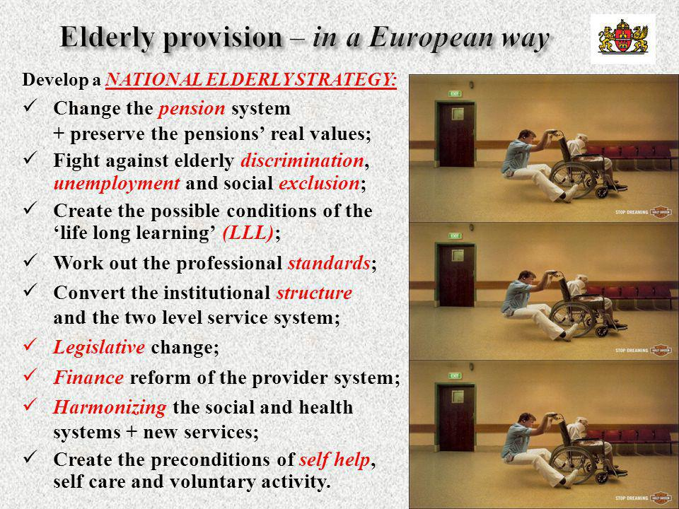 Develop a NATIONAL ELDERLY STRATEGY: Change the pension system + preserve the pensions' real values; Fight against elderly discrimination, unemploymen