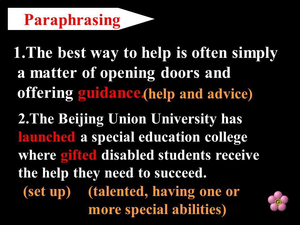 Paraphrasing 1.The best way to help is often simply a matter of opening doors and offering guidance.