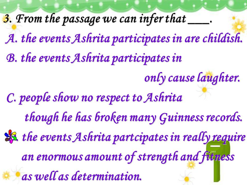 3. From the passage we can infer that ___. A. the events Ashrita participates in are childish.