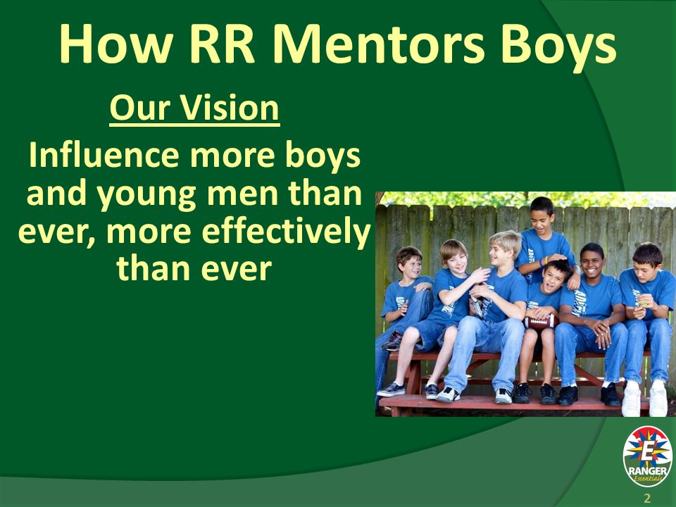 How RR Mentors Boys Our Mission Evangelize, Equip, & Empower the next generation of Christ-like men to become life-long servant leaders 3